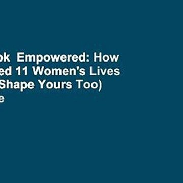 Full E-book  Empowered: How God Shaped 11 Women's Lives (And Can Shape Yours Too)  For Online