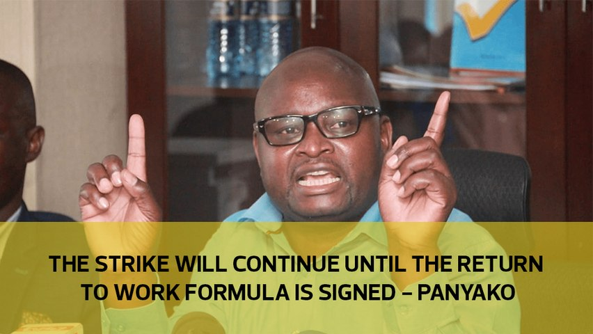 The strike will continue until the return-to-work formula is signed - Panyako
