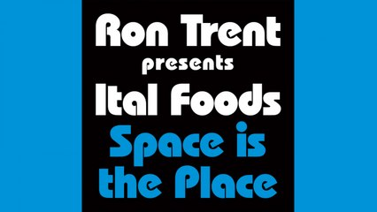 Ron Trent presents Ital Foods - Space is the Place (Dubbin' Version)
