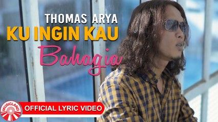 Thomas Arya - Ku Ingin Kau Bahagia [Official Lyric Video HD]