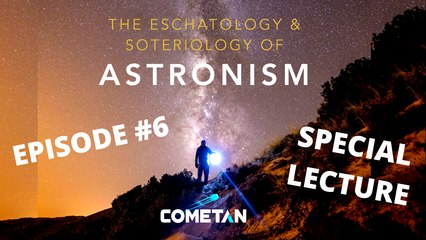 A Special Conversation with Cometan | Season 1 Episode 6 | The Eschatology & Soteriology of Astronism