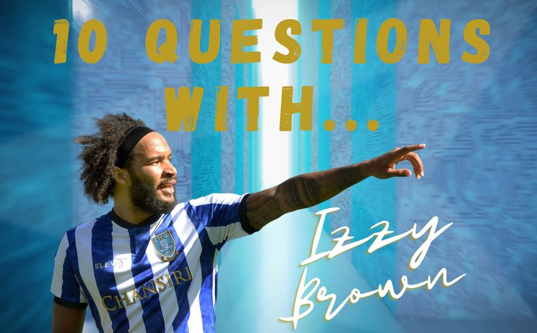10 Questions with Sheffield Wednesday's Izzy Brown