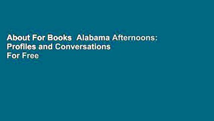 About For Books  Alabama Afternoons: Profiles and Conversations  For Free