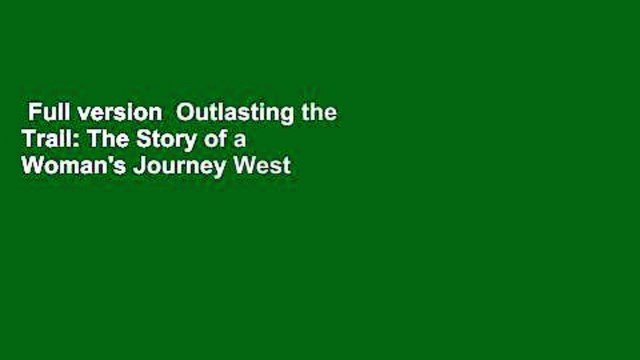 Full version  Outlasting the Trail: The Story of a Woman's Journey West  Review