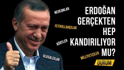 Erdoğan Gerçekten Hep Kandırılıyor mu?