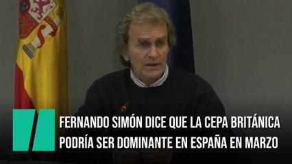 Fernando Simo´n dice que la nueva cepa británica podría ser dominante en España en marzo