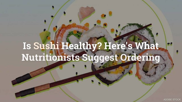 Is Sushi Healthy? Here's What Nutritionists Suggest Ordering