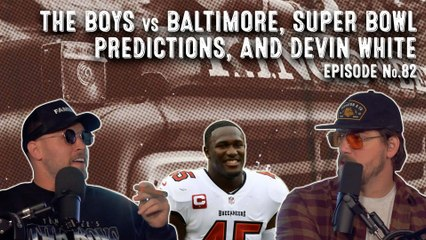 Bussin' With The Boys - The Boys vs Baltimore, Super Bowl Predictions, and Devin White