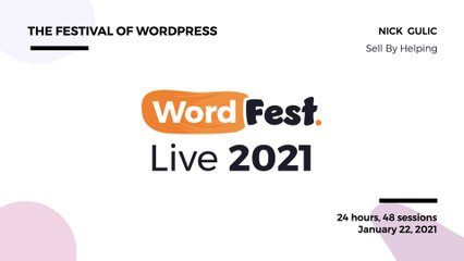 WordFest Live 2021 - Nick Gulic - Sell By Helping