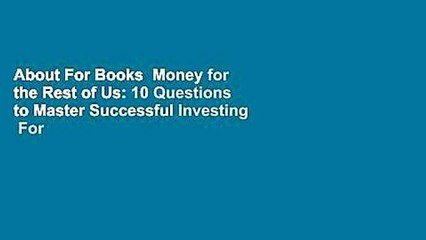 About For Books  Money for the Rest of Us: 10 Questions to Master Successful Investing  For Free