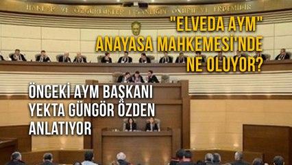 """""""Elveda AYM"""" Anayasa Mahkemesi'nde Ne Oluyor? Önceki AYM Başkanı Yekta Güngör Özden  Anlatıyor"""