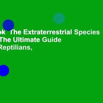 Full E-book  The Extraterrestrial Species Almanac: The Ultimate Guide to Greys, Reptilians,