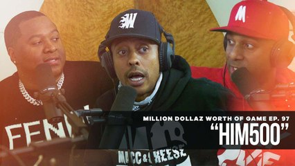 "MILLION DOLLAZ WORTH OF GAME EP:97 ""HIM 500"""