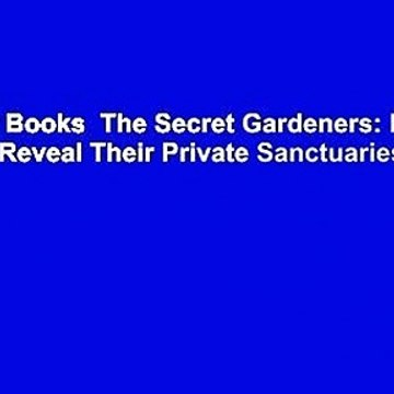About For Books  The Secret Gardeners: Britain's Creatives Reveal Their Private Sanctuaries  Review