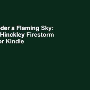 [Read] Under a Flaming Sky: The Great Hinckley Firestorm of 1894  For Kindle