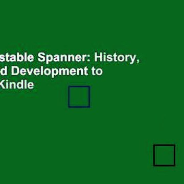 The Adjustable Spanner: History, Origins and Development to 1970  For Kindle
