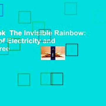 Full E-book  The Invisible Rainbow: A History of Electricity and Life  For Free