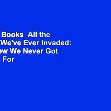 About For Books  All the Countries We've Ever Invaded: And the Few We Never Got Round To  For