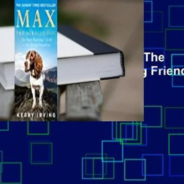 Full E-book  Max the Miracle Dog: The Heart-warming Tale of a Life-saving Friendship  For Kindle