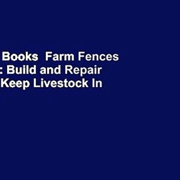 About For Books  Farm Fences and Gates: Build and Repair Fences to Keep Livestock In and Pests