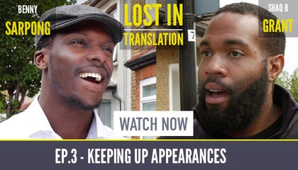 Keeping Up Appearances | Ep.3 'Lost in Translation' Starring Shaq B. Grant & Benny Sarpong!