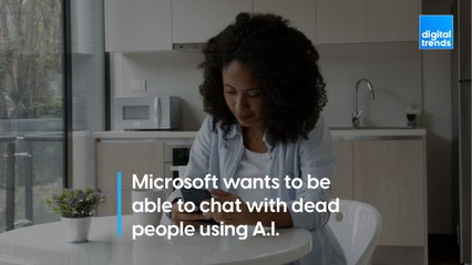 Microsoft wants to build an A.I. to help us chat with dead people
