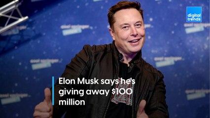 Elon Musk is giving away $100 million