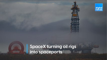 SpaceX turning oil rigs into space ports