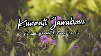 Rachmat Kartolo feat. Fenny Kartolo - Kunanti Jawabmu (Official Lyric Video)