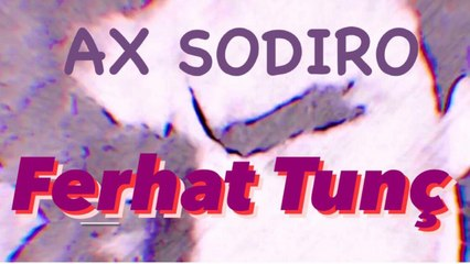 Ferhat Tunç - AX SODIRO