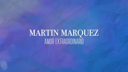 Martin Marquez - Amor Extraordinario