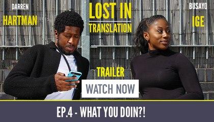What You Doin?! [TRAILER] | Ep.4 'Lost In Translation' starring Busayo Ige & Darren Hartman