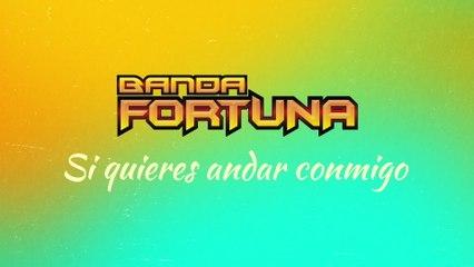 Banda Fortuna - Si Quieres Andar Conmigo