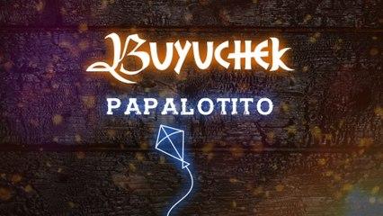 Buyuchek - Papalotito