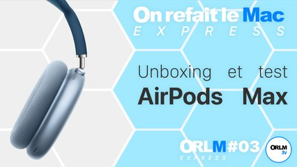 AirPods Max : unboxing et test ! ⎜ORLM-Express #3