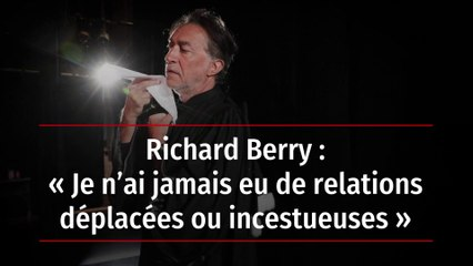 Richard Berry : Je nai jamais eu de relations dplaces ou incestueuses