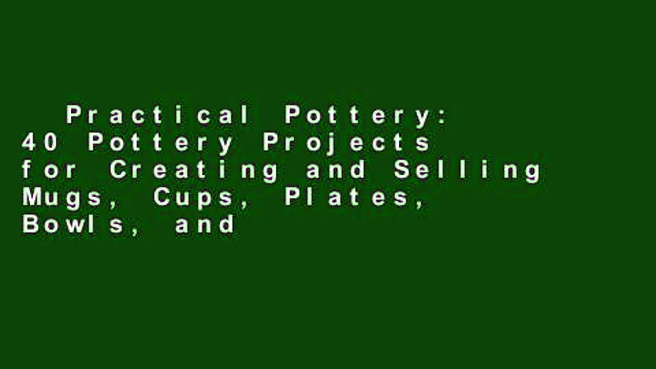 Practical Pottery: 40 Pottery Projects for Creating and Selling Mugs, Cups, Plates, Bowls, and
