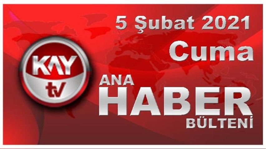 Kay Tv Ana Haber Bülteni (5 ŞUBAT 2021)