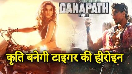 Kriti Sanon Is Tiger Shroff's Leading Lady In Ganapath