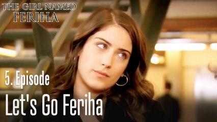 Let's go Feriha - The Girl Named Feriha Episode 5