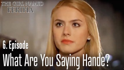 What are you saying Hande? - The Girl Named Feriha Episode 6
