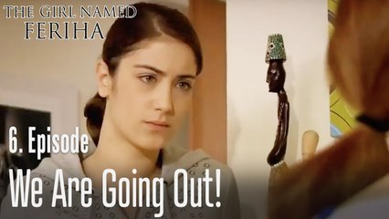 We are going out - The Girl Named Feriha Episode 6