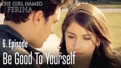 Be good to yourself - The Girl Named Feriha Episode 6