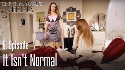 It isn't normal- The Girl Named Feriha Episode 6