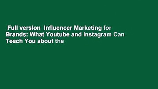 Full version  Influencer Marketing for Brands: What Youtube and Instagram Can Teach You about the