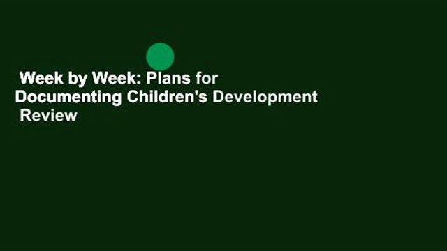 Week by Week: Plans for Documenting Children's Development  Review