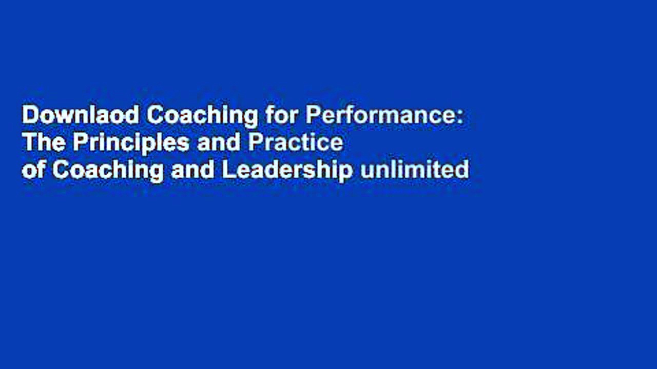 Downlaod Coaching for Performance: The Principles and Practice of Coaching and Leadership unlimited