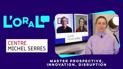 Découvrez le Centre Michel Serres - Master Prospective, Innovation, Disruption
