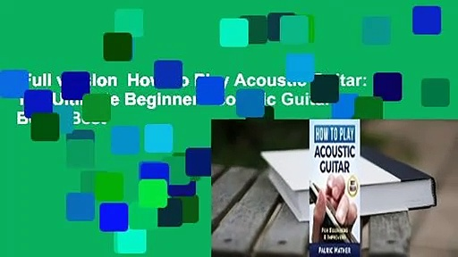 Full version  How To Play Acoustic Guitar: The Ultimate Beginner Acoustic Guitar Book  Best