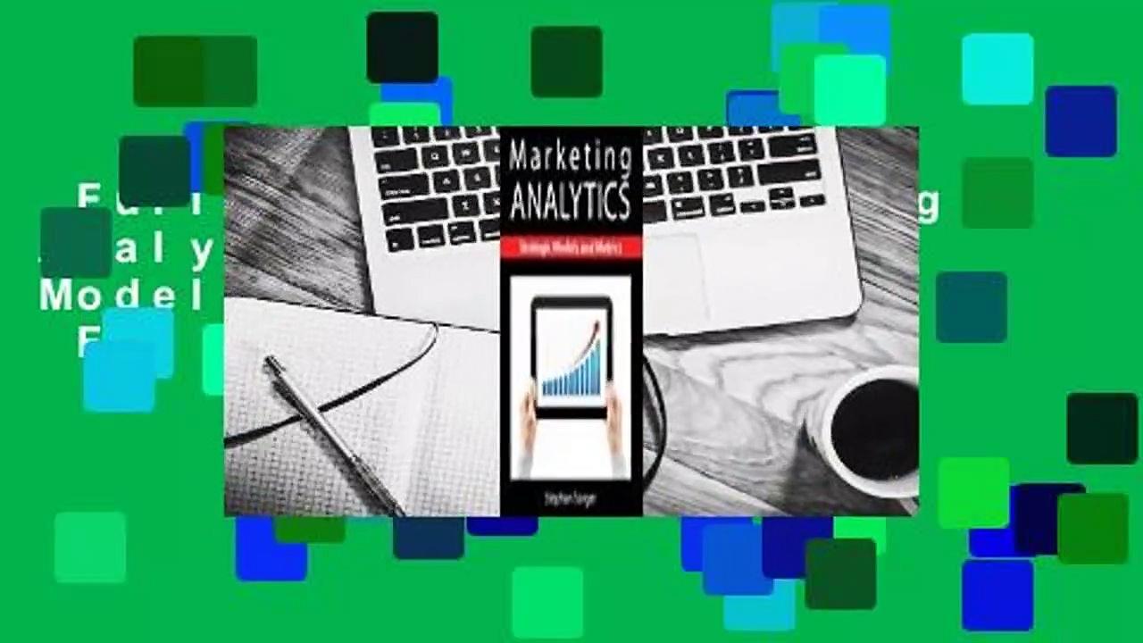 Full version  Marketing Analytics: Strategic Models and Metrics  For Online